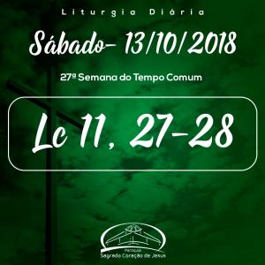 27ª Semana do Tempo Comum- 13/10/2018 (Lc 11,27-28)