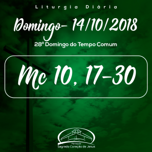 28º Domingo do Tempo Comum- 14/10/2018 (Mc 10,17-30)