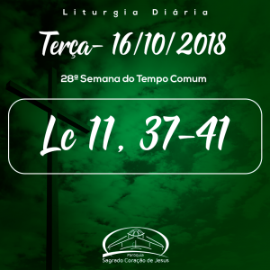 28ª Semana do Tempo Comum- 16/10/2018 (Lc 11,37-41)