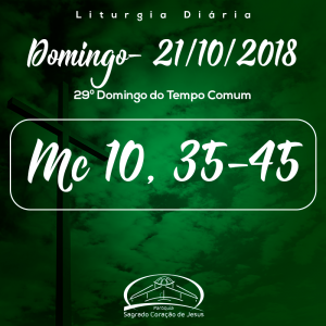 29º Domingo do Tempo Comum- 21/10/2018 (Mc 10,35-45)