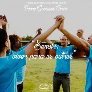 Servir: viver para os outros- homilia do 29º domingo do tempo comum- Pe Graciano