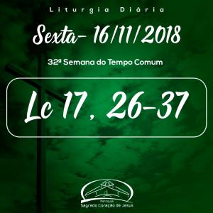32ª Semana do Tempo Comum- 16/11/2018 (Lc 17,26-37)