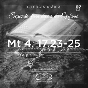 Segunda-feira depois da Epifania- 07/01/2018 (Mt 4,12-17.23-25)