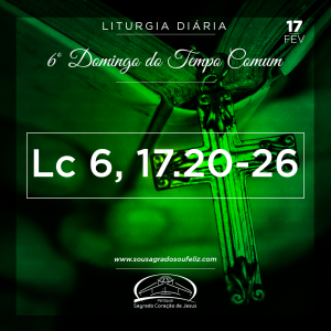 6º Domingo do Tempo Comum- 17/02/2019 (Lc 6,17.20-26)