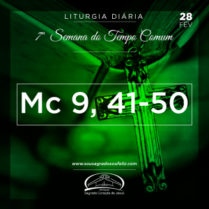 7ª Semana do Tempo Comum- 28/02/2019 (Mc 9,41-50)