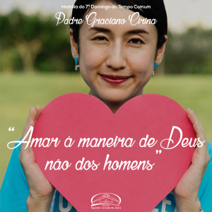 Amar à maneira de Deus, não dos homens- Homilia do 7º domingo do tempo comum- Pe Graciano
