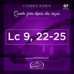 Quinta-feira depois das Cinzas- 07/03/2019 (Lc 9,22-25)