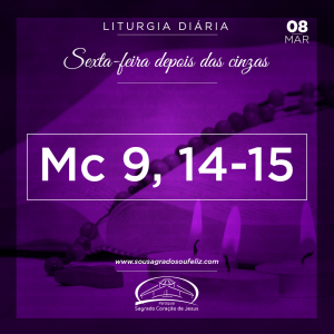 Sexta-feira depois das Cinzas- 08/03/2019 (Mt 9,14-15)