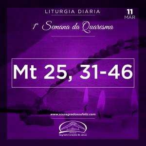 1ª Semana da Quaresma 11/03/2019 (Mt 25,31-46)
