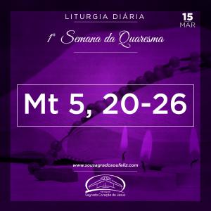 1ª Semana da Quaresma- 15/03/2019  (Mt 5,20-26)