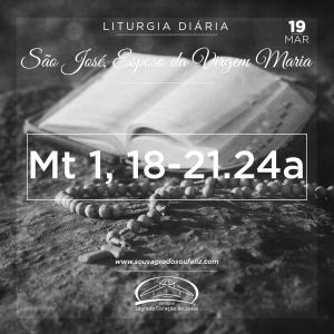 São José, Esposo da Virgem Maria- 19/03/2019 (Mt 1,16.18-21.24a)