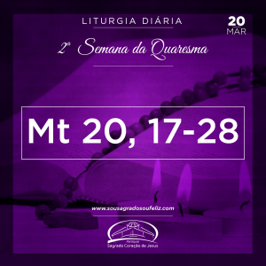 2ª Semana da Quaresma- 20/03/2019 (Mt 20,17-28)