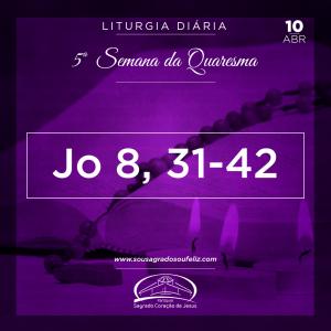 5ª Semana da Quaresma- 10/04/2019 (Jo 8,31-42)