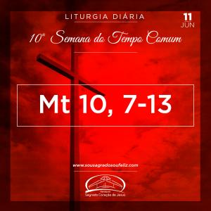 10ª Semana do Tempo Comum - Segunda-feira- 11/06/2019 Evangelho (Mt 10,7-13)