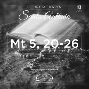 10ª Semana do Tempo Comum- Santo Antônio- 13/06/2019 (Mt 5,20-26)
