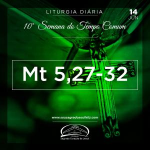 10ª Semana do Tempo Comum - Sexta-feira 14/06/2019 (Mt 5,27-32)