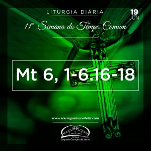 11ª Semana do Tempo Comum - Quarta-feira- 19/06/2019 (Mt 6,1-6.16-18)