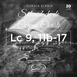 Santíssimo Corpo e Sangue de Cristo - Corpus Christi - 20/06/2019 (Lc 9, 11b-17)