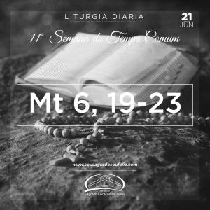 11ª Semana do Tempo Comum- 21/06/2019 (Mt 6,19-23)