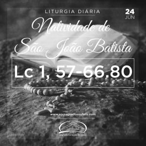 Natividade de São João Batista - Segunda-feira- 24/06/2019 (Lc 1,57-66.80)