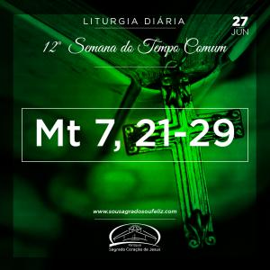 12ª Semana do Tempo Comum - Quinta-feira -27/06/2019 (Mt 7,21-29)