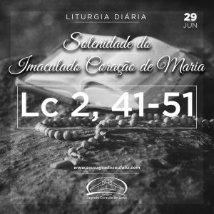 Imaculado Coração de Maria - Sábado- 29/06/2019 (Lc 2,41-51)