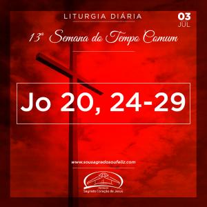 13ª Semana do Tempo Comum - Quarta-feira- 03/07/2019 (Jo 20,24-29)