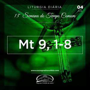 13ª Semana do Tempo Comum - Quinta-feira- 04/07/2019 (Mt 9,1-8)