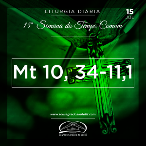 15ª Semana do Tempo Comum - Segunda-feira- 15/07/2019 (Mt 10,34–11,1)
