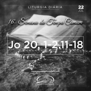 16ª Semana do Tempo Comum - Segunda-feira- 22/07/2019  (Jo 20,1-2.11-18)