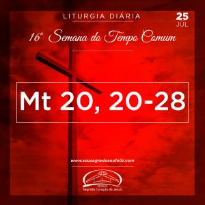 16ª Semana do Tempo Comum - Quinta-feira- 25/07/2019 (Mt 20,20-28)