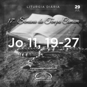17ª Semana do Tempo Comum - Segunda-feira (Santa Marta) 28/07/2019 (Jo 11,19-27)