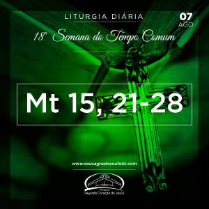 18ª Semana do Tempo Comum - Quarta-feira- 07/08/2019 (Mt 15,21-28)