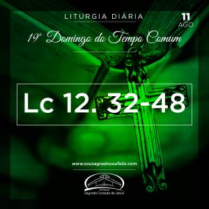 19º Domingo do Tempo Comum- (Lc 12,32-48) 11/08/2019