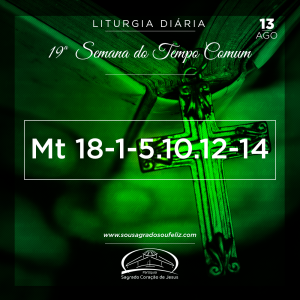 19ª Semana do Tempo Comum - Terça-feira- 13/08/2019 (Mt 18,1-5.10.12-14)