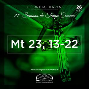 21ª Semana do Tempo Comum - Segunda-feira- 26/08/2019 (Mt 23,13-22)