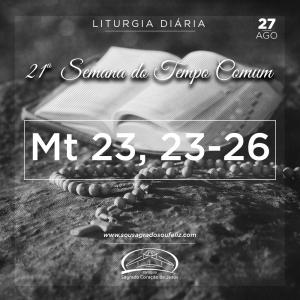 21ª Semana do Tempo Comum - Terça-feira- 27/08/2019 (Mt 23,23-26)