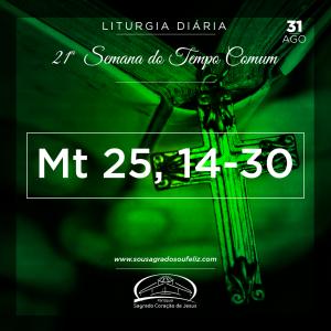 21ª Semana do Tempo Comum - Sábado 31/08/2019 (Mt 25,14-30)