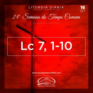 24ª Semana do Tempo Comum - Segunda-feira- 16/09/2019 (Lc 7,1-10)