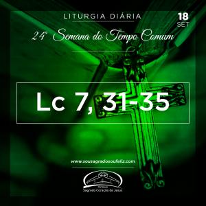 24ª Semana do Tempo Comum - Quarta-feira- 18/09/2019 (Lc 7,31-35)
