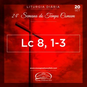 24ª Semana do Tempo Comum - Sexta-feira- 20/09/2019 (Lc 8,1-3)