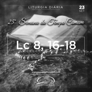 25ª Semana do Tempo Comum - Segunda-feira- 23/09/2019 (Lc 8,16-18)