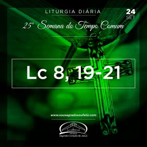 25ª Semana do Tempo Comum - Terça-feira- 24/09/2019 (Lc 8,19-21)