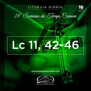 28ª Semana do Tempo Comum - Quarta-feira- 16/10/2019 (Lc 11,42-46)