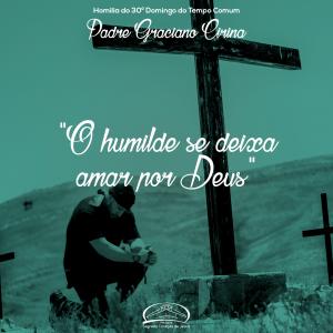 O humilde se deixa amar por Deus- homilia do 30º Domingo do Tempo Comum- Pe Graciano