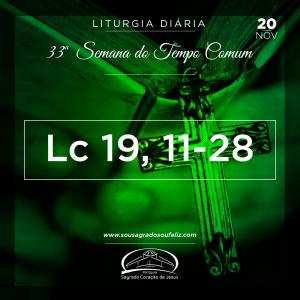 33ª Semana do Tempo Comum - Quarta-feira- 20/11/2019 (Lc 19,11-28)