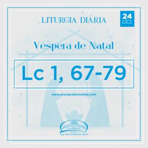 Véspera de Natal- 24/12/2019 (Lc 1,67-79)
