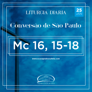 2ª Semana do Tempo Comum - Sábado- 25/01/2020 (Mc 16,15-18)