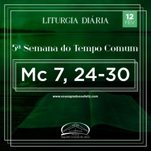 5ª Semana do Tempo Comum - Quinta-feira- 13/02/2020 (Mc 7,24-30)