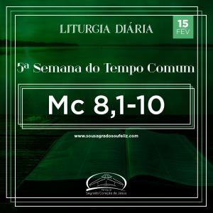 5ª Semana do Tempo Comum - Sábado 15/02/2020 (Mc 8,1-10)